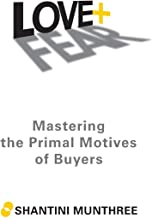 Love + Fear: Mastering the Primal Motives of Buyers