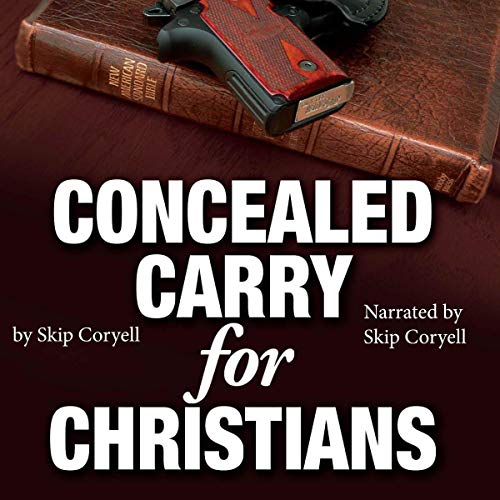 Concealed Carry for Christians: Encouragement for the Armed Christian                   By:                                                                                                                                 Skip Coryell                               Narrated by:                                                                                                                                 Skip Coryell                      Length: 3 hrs and 30 mins     Not rated yet     Overall 0.0
