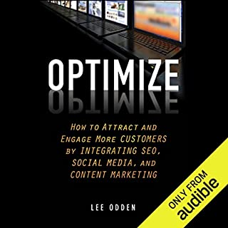Optimize     How to Attract and Engage More Customers by Integrating SEO, Social Media, and Content Marketing              By:                                                                                                                                 Lee Odden                               Narrated by:                                                                                                                                 J. D. Hart                      Length: 8 hrs and 43 mins     1 rating     Overall 3.0