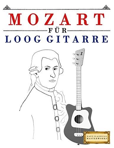 Mozart für Loog Gitarre: 10 Leichte Stücke für Loog Gitarre Anfänger Buch