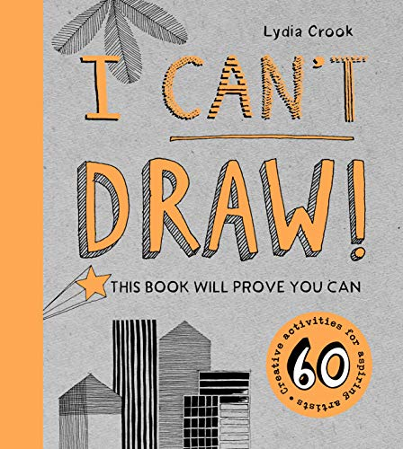 I Can't Draw!: This Book Will Prove You Can