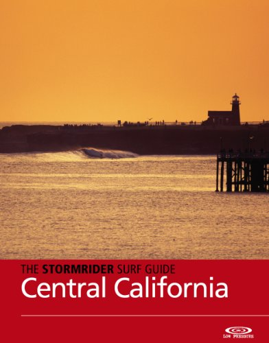 The Stormrider Surf Guide - Central California: Surfing in San Francisco, San Mateo, Santa Cruz, Monterey, San Luis Obispo and Santa Barbara (Stormrider Surfing Guides)