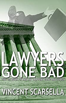 Lawyers Gone Bad (Lawyers Gone Bad Series Book 1) by [Vincent L. Scarsella, Digital Fiction]