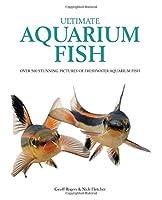 Ultimate Aquarium Fish: Over 500 Stunning Pictures of Freshwater Aquarium Fish