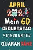 April 2021 Mein 60 Geburtstag Feiern Unter Quarantäne: 60 Jahre geburtstag, geschenkideen 60. geburtstag für Männer und Frauen, besondere geschenke... ... zum 60. geburtstag lustig, Notizbuch A5