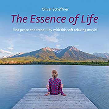 The Essence Of Life (Find peace and tranquility with this soft relaxing music)