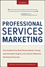 Professional Services Marketing, Second Edition: How the Best Firms Build Premier Brands, Thriving Lead Generation Engines, and Cultures of Business D