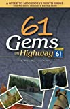 61 Gems on Highway 61: A Guide to Minnesota's North Shore-from Well Known Attractions to Best Kept Secrets