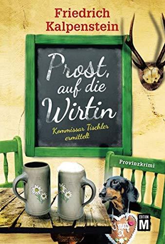 Prost, auf die Wirtin (Kommissar Tischler ermittelt, 1)