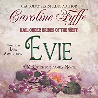 Mail-Order Brides of the West: Evie: McCutcheon Family Series, Book 3                   By:                                                                                                                                 Caroline Fyffe                               Narrated by:                                                                                                                                 Lara Asmundson                      Length: 6 hrs and 5 mins     341 ratings     Overall 4.6