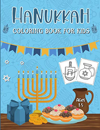 Hanukkah Coloring Book For Kids: A Fun Activity & Coloring Book For Toddlers, Preschool And Children Ages 1-5, Perfect Jewish Holiday Gift Idea For Little Kids.