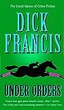 Under Orders (A Dick Francis Novel) - Dick Francis