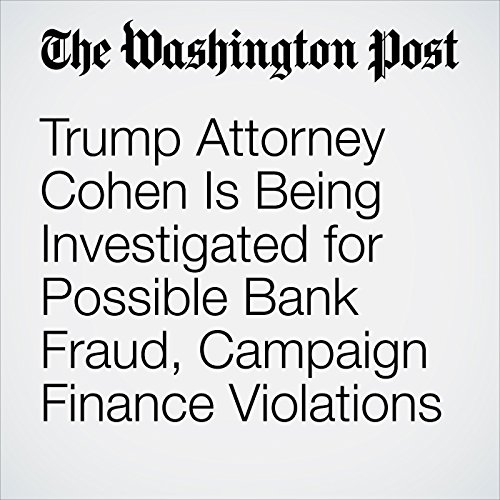 Trump Attorney Cohen Is Being Investigated for Possible Bank Fraud, Campaign Finance Violations copertina