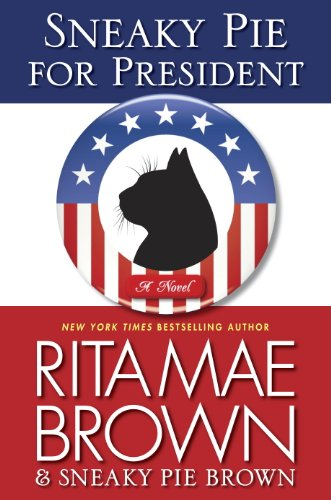 Sneaky Pie for President: A Mrs. Murphy Mystery by [Rita Mae Brown, Michael Gellatly]
