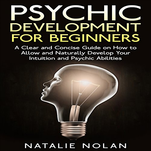 Psychic Development for Beginners     A Clear and Concise Guide on How to Allow and Naturally Develop Your Intuition and Psychic Abilities              By:                                                                                                                                 Natalie Nolan                               Narrated by:                                                                                                                                 Hillary Hawkins                      Length: 47 mins     5 ratings     Overall 4.0
