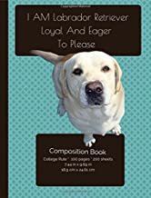 Labrador Retriever - Loyal And Eager To Please - Composition Notebook: College Ruled Writer's Notebook for School / Teache...