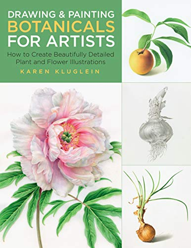 Drawing and Painting Botanicals for Artists: How to Create Beautifully Detailed Plant and Flower Illustrations (For Artists, 4)