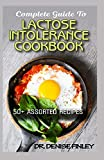 Complete Guide To Lactose Intolerance Cookbook: 50+ Homemade, Assorted and Easy to prepare recipes for managing and curing Lactose Intolerance!