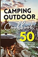 The Camping Outdoor Cookbook: 50 Easy and Delicious Camping Recipes for Your Next Trip Outdoors