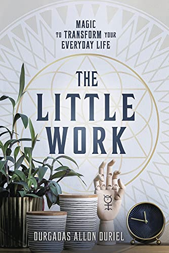 Duriel, D: Little Work: Magic to Transform Your Everyday Life