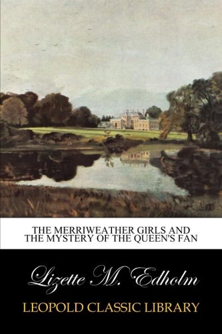 モーション嵐の好きであるThe Merriweather Girls and the Mystery of the Queen's Fan
