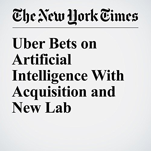 Uber Bets on Artificial Intelligence With Acquisition and New Lab cover art