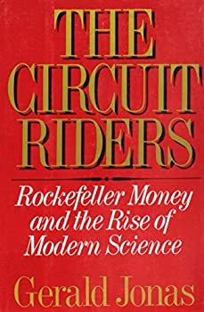 The Circuit Riders: Rockefeller Money and the Rise of Modern Science 039302640X Book Cover