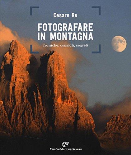 Fotografare in montagna. Tecniche, consigli, segreti
