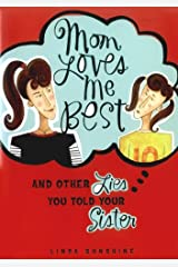 Mom Loves Me Best: (And Other Lies You Told Your Sister) Kindle Edition