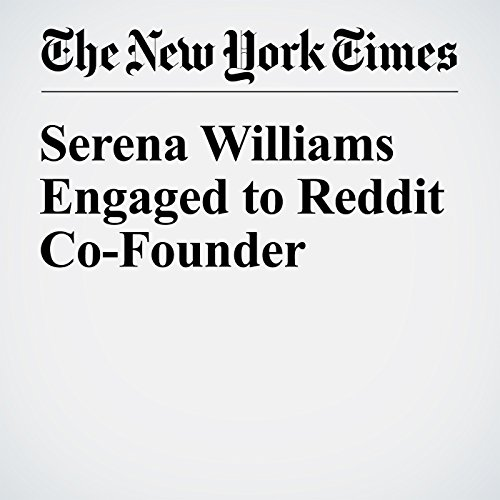 Serena Williams Engaged to Reddit Co-Founder cover art
