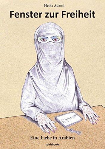 Fenster zur Freiheit: Eine Liebe in Arabien