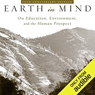 Earth in Mind     On Education, Environment, and the Human Prospect              By:                                                                                                                                 David W. Orr                               Narrated by:                                                                                                                                 Christopher Hurt                      Length: 8 hrs and 30 mins     1 rating     Overall 5.0