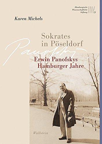 Sokrates in Pöseldorf: Erwin Panofskys Hamburger Jahre (Wissenschaftler in Hamburg)