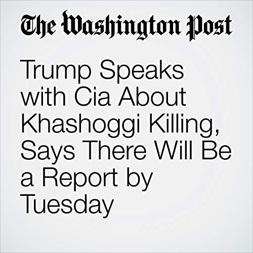 Trump Speaks with Cia About Khashoggi Killing, Says There Will Be a Report by Tuesday audiobook cover art