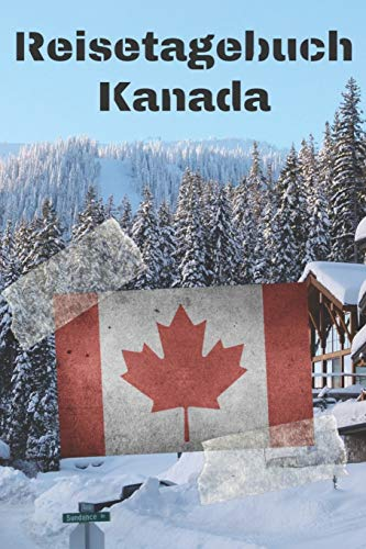 Reisetagebuch Kanada: Reisejournal / Notizbuch / Erinnerungsbuch für Ihren Urlaub – inkl. Packliste, Checkliste & To-Do-Liste | Urlaub | Reise | ... | Geschenk | Abschiedsbuch | (v. 6)