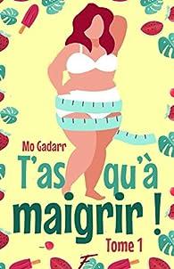 T'as qu'à maigrir ! tome 1 par Mo Gadarr