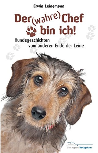 Der (wahre) Chef bin ich!: Hundegeschichten vom anderen Ende der Leine