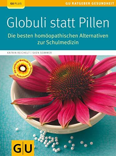 Globuli statt Pillen: Die besten homöopathischen Alternativen zur Schulmedizin (GU Ratgeber Gesundheit)