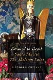 Devoted to Death: Santa Muerte, the Skeleton Saint
