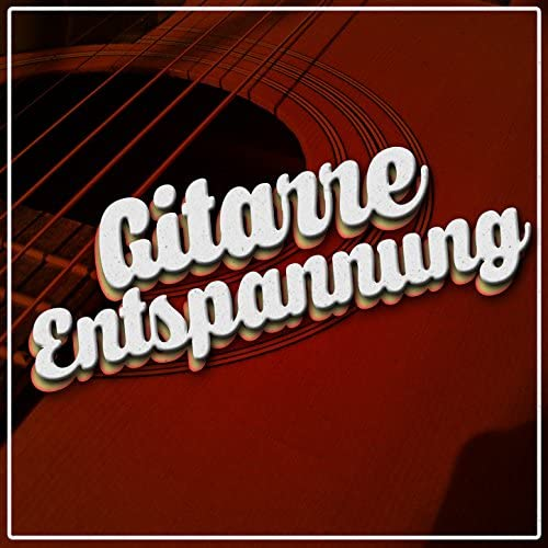 Ultimate Guitar Chill out, Gitarre Entspannung Unlimited & Relaxing Acoustic Guitar
