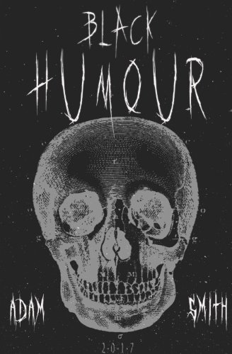Black Humour: (300 adult jokes, dirty jokes, ironic jokes and a lot of funny ridiculous jokes) (Dark Humor) (Volume 1)