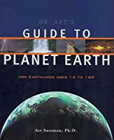 Dr. Art's Guide to Planet Earth: For Earthlings Ages 12 and 120