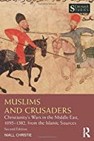 Muslims and Crusaders: Christianity's Wars in the Middle East, 1095–1382, from the Islamic Sources (Seminar Studies)