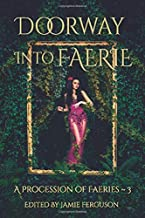 Doorway into Faerie: Sixteen Tales of Magic and Enchantment (A Procession of Faeries)