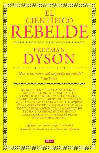 El científico rebelde (DEBATE) de Freeman Dyson (7 nov 2008) Tapa dura