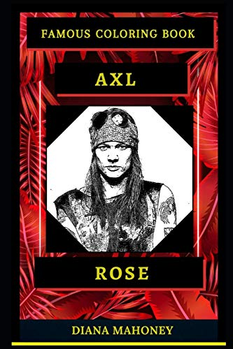 Axl Rose Famous Coloring Book: Whole Mind Regeneration and Untamed Stress Relief Coloring Book for...