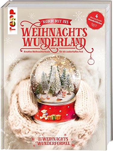 Komm mit ins Weihnachtswunderland: Kreative Weihnachtsrituale für ein zauberhaftes Fest. Mit 4 bezaubernden Überraschungs-Beilagen