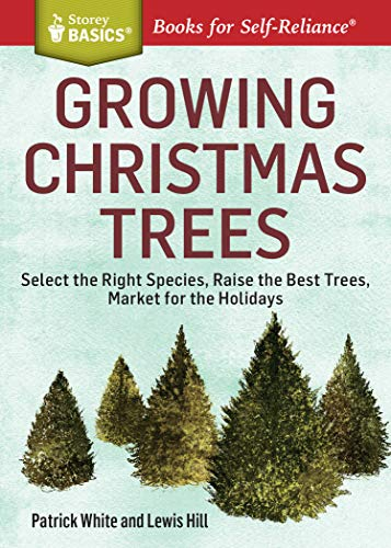Growing Christmas Trees: Select the Right Species, Raise the Best Trees, Market for the Holidays (Storey Basics)