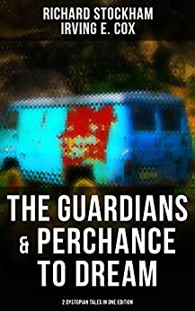 The Guardians & Perchance to Dream (2 Dystopian Tales in One Edition): Science Fiction Novellas by [Richard Stockham, Irving E. Cox]