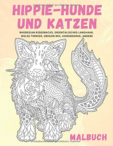 Hippie-Hunde und Katzen - Malbuch - Rhodesian Ridgebacks, Orientalisches Langhaar, Welsh Terrier, Oregon Rex, Komondorok, andere